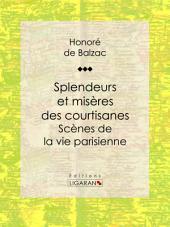 Splendeurs et misères des courtisanes: Scènes de la vie parisienne