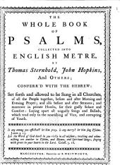 The Whole Book of Psalms, Collected Into English Metre by Thomas Sternhold, John Hopkins and Others: Conferr'd with the Hebrew, Set Forth and Allowed to be Sung in All Churches ... Laying Apart All Ungodly Songs and Ballads, which Tend Only to the Nourishing of Vice, and Corrupting of Youth