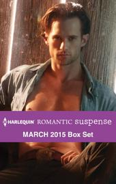 Harlequin Romantic Suspense March 2015 Box Set: A Real Cowboy\The Marine's Temptation\The Rancher's Return\The Bounty Hunter's Forbidden Desire
