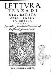 Lettura terza di Gio. Batista Gelli sopra lo Inferno di Dante. Letta nella Accademia Fiorentina nel Consolato d'Antonio Landi