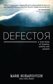 Defector: A True Story of Tyranny, Liberty and Purpose