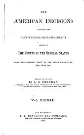 The American Decisions, Containing All the Cases of General Value and Authority Decided in the Courts of the Several States: From the Earliest Issue of the State Reports [1760] to the Year 1869, Volume 32
