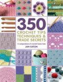 350 Crochet Tips, Techniques and Trade Secrets