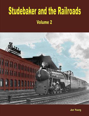Studebaker and the Railroads   Volume 2 PDF