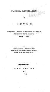 Clinical Illustrations of Fever: Comprising a Report of the Cases Treated at the London Fever Hospital, 1828-1829