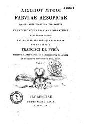 Fabulae Aesopicae, quales ante Planudem ferebantur, ex vetusto cod. abbatiae Florentinae nunc primum erutae, latina versione notisque exornatae, cura et studio Francisci de Furia,...