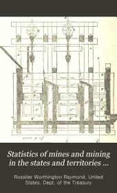 Statistics of Mines and Mining in the States and Territories West of the Rocky Mountains: Being the ... Annual Report, Volume 4