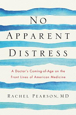No Apparent Distress  A Doctor s Coming of Age on the Front Lines of American Medicine PDF