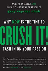 Crush It!:Why NOW Is the Time to Cash In on Your Passion