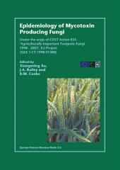 Epidemiology of Mycotoxin Producing Fungi: Under the aegis of COST Action 835 'Agriculturally Important Toxigenic Fungi 1998–2003', EU project (QLK 1-CT-1998–01380)