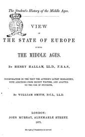 View of the State of Europe During the Middle Ages by Henry Hallam , Incorporating in the Text Author's Latest Researches, with Addidions from Recent Writers, and Adpted to the Use of Students