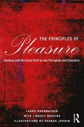 The Principles of Pleasure: Working with the Good Stuff as Sex Therapists and Educators
