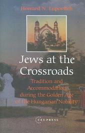 Jews at the Crossroads: Tradition and Accommodation During the Golden Age of the Hungarian Nobility, 1729-1878, Volume 978, Issues 963-7360