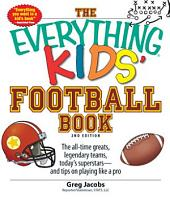 The Everything Kids' Football Book: The all-time greats, legendary teams, today's superstars--and tips on playing like a pro, Edition 2