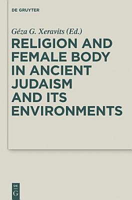 Religion and Female Body in Ancient Judaism and Its Environments PDF