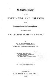 "Wanderings in the Highlands and Islands: With Sketches Taken on the Scottish Border, Being a Sequel to ""Wild Sports of the West"", Volume 1"