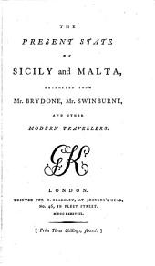 The present state of Sicily and Malta, extr. from mr. Brydone, mr. Swinburne, and other modern travellers