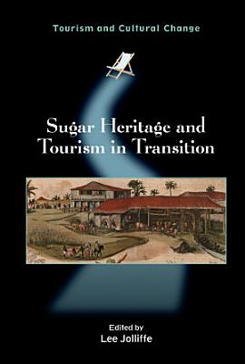 Sugar Heritage and Tourism in Transition PDF