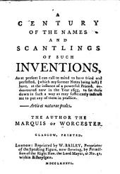 A Century of the Names and Scantlings of such Inventions as ... I can call to mind to have tried and perfected, etc