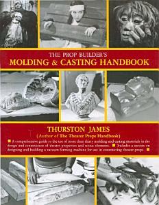 The Prop Builder s Molding   Casting Handbook