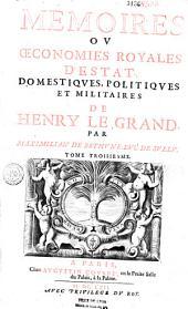 Mémoires ou Oeconomies royales d'Estat, domestiques, politiques et militaires de Henry le Grand