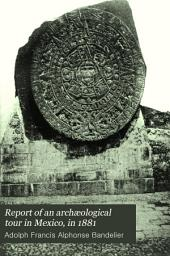Report of an Archæological Tour in Mexico: In 1881