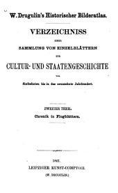 Historischer Bilderatlas: Verzeichnis einer Sammlung von Einzelblättern zur Cultur- und Staatengeschichte vom 15. bis in das 19. Jahrhundert. Chronik in Flugblättern, Band 2