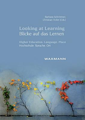 Looking at Learning   Blicke auf das Lernen  Higher Education  Language  Place   Hochschule  Sprache  Ort PDF