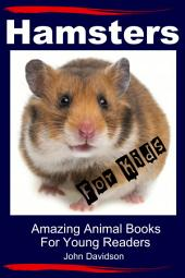 Hamsters for Kids - Amazing Animal Books for Young Readers