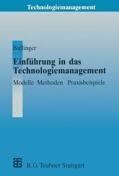 Einführung in das Technologiemanagement: Modelle, Methoden, Praxisbeispiele