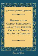 History of the German Settlements and of the Lutheran Church in North and South Carolina  Classic Reprint  PDF