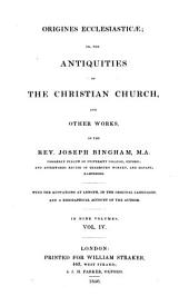 Origines ecclesiasticae: or, The antiquities of the Christian church and other works ... with the quotations at length, in the original languages, and a biographical account of the author, Volume 4