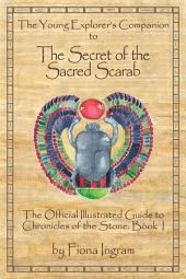 The Young Explorer's Companion to The Secret of the Sacred Scarab: The Official Illustrated Guide to Chronicles of the Stone, Book 1