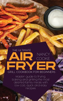 The Ultimate Air Fryer Grill Cookbook for Beginners