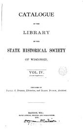 Catalogue of the library of the State historical society of Wisconsin, by D.S. and I. Durrie: Volume 4