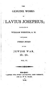 The Genuine Works of Flavius Josephus: Containing Five Books of the Antiquities of the Jews : to which are Prefixed Three Dissertations, Volume 6