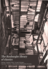 The Roxburghe library of classics: history, biography, science, poetry, drama, travel, adventure, fiction, and rare and little known literature from the archives of the great libraries of the world ... : with pronouncing and biographical dictionary and explanatory notes, Volume 16