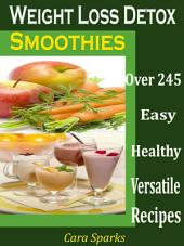Weight Loss Detox Smoothies: Over 245 Healthy Versatile Recipes