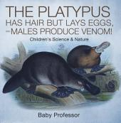 The Platypus Has Hair but Lays Eggs, and Males Produce Venom! | Children's Science & Nature