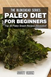 Paleo Diet For Beginners: Top 30 Paleo Snack Recipes Revealed!