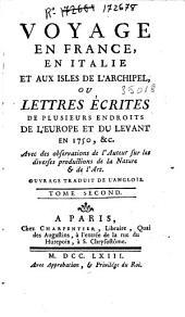 Voyage en France, en Italie et aux Isles de l'Archipiel ou Lettres écrites d plusieurs endroits de l'europe et du Levant en 1750 , et avec des observations de l'auteur sur les diverses productions de la nature et de l'art, traduit de l'anglois: Volume2