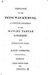 Translation of the Ts'ing Wan K'e Mung, a Chinese Grammar of the Manchu Tartar Language; with Introductory Notes on Manchu Literature
