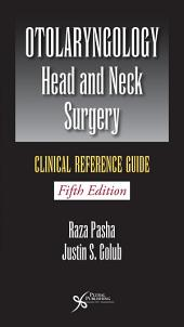 Otolaryngology-Head and Neck Surgery: Clinical Reference Guide, Fifth Edition