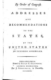 Address and Recommendations to the States. By the United States in Congress assembled (April 18, 1783) with reference to a provision for liquidating the Public Debts contracted during the war