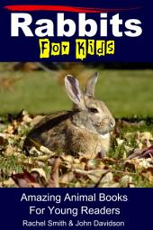 Rabbits For Kids - Amazing Animal Books For Young Readers