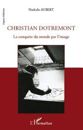 Christian Dotremont: La conquête du monde par l'image