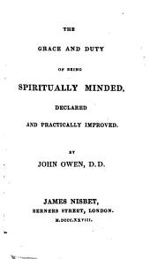 The Grace & Duty of Being Spiritually Minded, Declared & Practically Improved