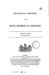 Standing orders ... for the Royal regiment of artillery. [Continued as] Standing orders of the Royal regiment of artillery. [Continued as] Royal artillery. Standing orders and instructions. [With] Amendments