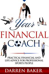 Your Financial Coach: Practical financial and life advice for professional sports people