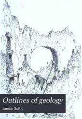 Outlines of Geology: An Introduction to the Science for Junior Students and General Readers
